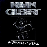 Kevin Gilbert: The Shaming of the True