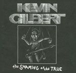Kevin Gilbert - The Shaming of the True