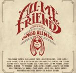 ALL MY FRIENDS: Celebrating the Songs and Voice of Gregg Allman